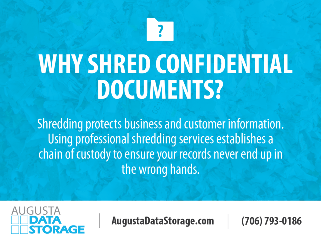 Why Shred Confidential Documents? Shredding protects business and customer information. Using professional shredding services establishes a chain of custody to ensure your records never end up in the wrong hands.